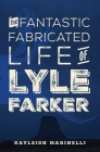 The Fantastic Fabricated Life of Lyle Farker Cover Image