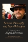 Between Philosophy and Non-Philosophy: The Thought and Legacy of Hugh J. Silverman Cover Image