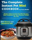 The Complete Instant Pot Mini Cookbook: Simple 3-Quart Instant Pot Mini Recipes, Best Cookbook for Your Pressure Cooker for Two Cover Image