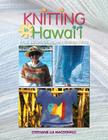 Knitting in Hawaii: Easy, Beautiful Warm Weather Knits Cover Image