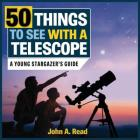 50 Things to See with a Telescope: A Young Stargazer's Guide Cover Image