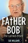 Father Bob: The Larrikin Priest Cover Image