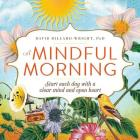 A Mindful Morning: Start Each Day with a Clear Mind and Open Heart Cover Image