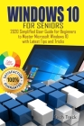 WINDOWS 10 For Seniors: 2020 Simplified User Guide for Beginners to Master Microsoft Windows 10 with Latest Tips and Tricks Cover Image