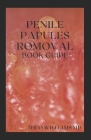 Penile Papules Romoval Book Guide: The Ultimate Guide On How To Remove Pearly Penile Papules Using Natural Remedies Cover Image