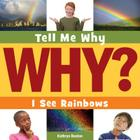 I See Rainbows (Tell Me Why Library) Cover Image