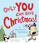 Only You Can Save Christmas!: A Help-The-Elf Adventure Cover Image