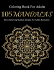 Coloring Book For Adults: 105 Mandalas: Stress Relieving Mandala Designs For Adults Relaxation Cover Image