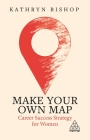 Make Your Own Map: Career Success Strategy for Women Cover Image