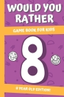 Would You Rather? Game Book For Kids: 8 Year Old Edition: : Hilarious Interactive Crazy Silly Wacky Question Scenarios - Family Gift Ideas Cover Image