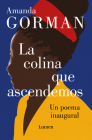 La colina que ascendemos: Un poema inaugural / The Hill We Climb: An Inaugural P oem for the Country: Bilingual Books Cover Image