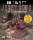 The Complete Jerky Book: How to Dry, Cure, and Preserve Cover Image