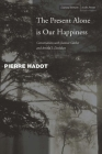 The Present Alone Is Our Happiness: Conversations with Jeannie Carlier and Arnold I. Davidson (Cultural Memory in the Present) Cover Image