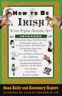 How to Be Irish: (Even if You Already Are) Cover Image