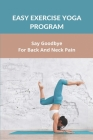 Easy Exercise Yoga Program: Say Goodbye For Back And Neck Pain: Yoga For Back Pain - Beginners Cover Image