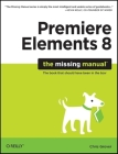 Premiere Elements 8: The Missing Manual (Missing Manuals) Cover Image