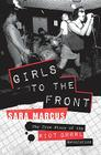 Girls to the Front: The True Story of the Riot Grrrl Revolution Cover Image