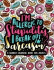I'm Allergic to Stupidity, I Break Out in Sarcasm: A Snarky Coloring Book for Adults: 51 Funny & Sarcastic Colouring Pages for Stress Relief & Relaxat Cover Image