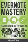 Evernote Mastery: Exactly How to Use Evernote to Organize Your Life, Manage Your Day & Get Things Done Cover Image