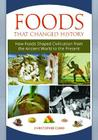 Foods that Changed History: How Foods Shaped Civilization from the Ancient World to the Present Cover Image