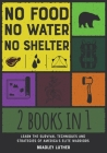 No Food, No Water, No Shelter [2 IN 1]: Learn the Survival Techniques and Strategies of America's Elite Warriors Cover Image
