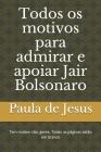 Todos os motivos para admirar e apoiar Jair Bolsonaro: Tem motivo não, gente. Todas as páginas estão em branco Cover Image