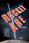 Rocket Age: The Race to the Moon and What It Took to Get There Cover Image