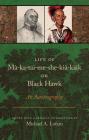 Life of Ma-ka-tai-me-she-kia-kiak, or Black Hawk: An Autobiography Cover Image