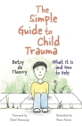 The Simple Guide to Child Trauma: What It Is and How to Help (Simple Guides) Cover Image