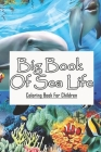 Big Book Of Sea Life: Coloring Book For Children: Marine Bology Cover Image