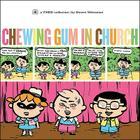 Chewing Gum in Church: A