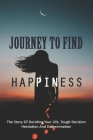 Journey To Find Happiness: The Story Of Deciding Your Life, Tough Decision, Hesitation And Determination: Self Help Books Cover Image
