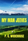 My Man Jeeves - P. G. Wodehouse: Classic Edition Cover Image