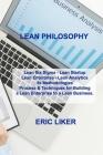Lean Philosophy: Lean Six Sigma - Lean Startup Lean Enterprise - Lean Analytics 5s Methodologies Process & Techniques for Building a Le Cover Image