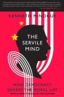 The Servile Mind: How Democracy Erodes the Moral Life Cover Image