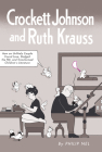Crockett Johnson and Ruth Krauss: How an Unlikely Couple Found Love, Dodged the Fbi, and Transformed Children's Literature (Children's Literature Association) Cover Image