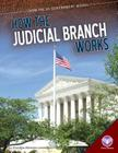 How the Judicial Branch Works (How the Us Government Works) Cover Image