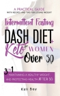 Intermittent Fasting + Dash Diet + Keto For Women over 50: : 3 in 1: A practical guide with recipes and tips for losing weight, maintaining a healthy Cover Image