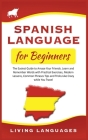 Spanish Language for Beginners: The Easiest Guide to Amaze Your Friends. Learn and Remember Words With Practical Exercises, Modern Lessons, Common Phr Cover Image
