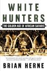 White Hunters: The Golden Age of African Safaris Cover Image