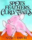 Spots, Feathers, and Curly Tails Cover Image