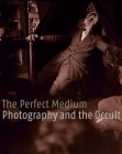 The Perfect Medium: Photography and the Occult Cover Image
