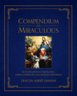 Compendium of the Miraculous: An Encyclopedia of Revelation, Marian Apparitions, and Mystical Phenomena Cover Image