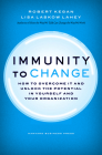 Immunity to Change: How to Overcome It and Unlock Potential in Yourself and Your Organization (Leadership for the Common Good) Cover Image