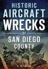 Historic Aircraft Wrecks of San Diego County Cover Image
