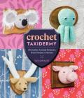 Crochet Taxidermy: 30 Quirky Animal Projects, from Mouse to Moose Cover Image