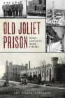 Old Joliet Prison: When Convicts Wore Stripes (Landmarks) Cover Image