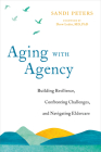 Aging with Agency: Building Resilience, Confronting Challenges, and Navigating Eldercare Cover Image