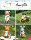 Little Traveller: 10 Small Felt Intrepid Explorers and Over 30 Tiny Travel Accessories to Sew! Cover Image