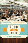 Food at Sea: Shipboard Cuisine from Ancient to Modern Times (Food on the Go) Cover Image